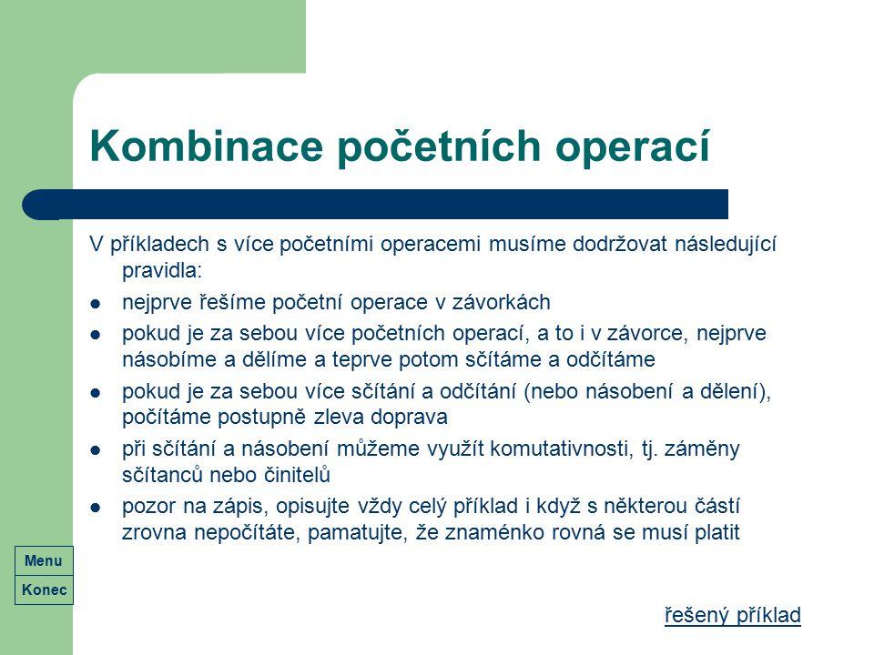 Kombinace početních operací V příkladech s více početními operacemi musíme dodržovat následující pravidla: nejprve řešíme početní operace v závorkách