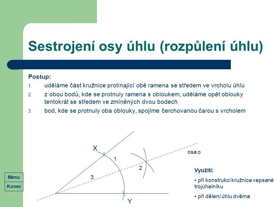 Sestrojení osy úhlu (rozpůlení úhlu) Postup: 1. uděláme část kružnice protínající obě ramena se středem ve vrcholu úhlu 2. z obou bodů, kde se protnul