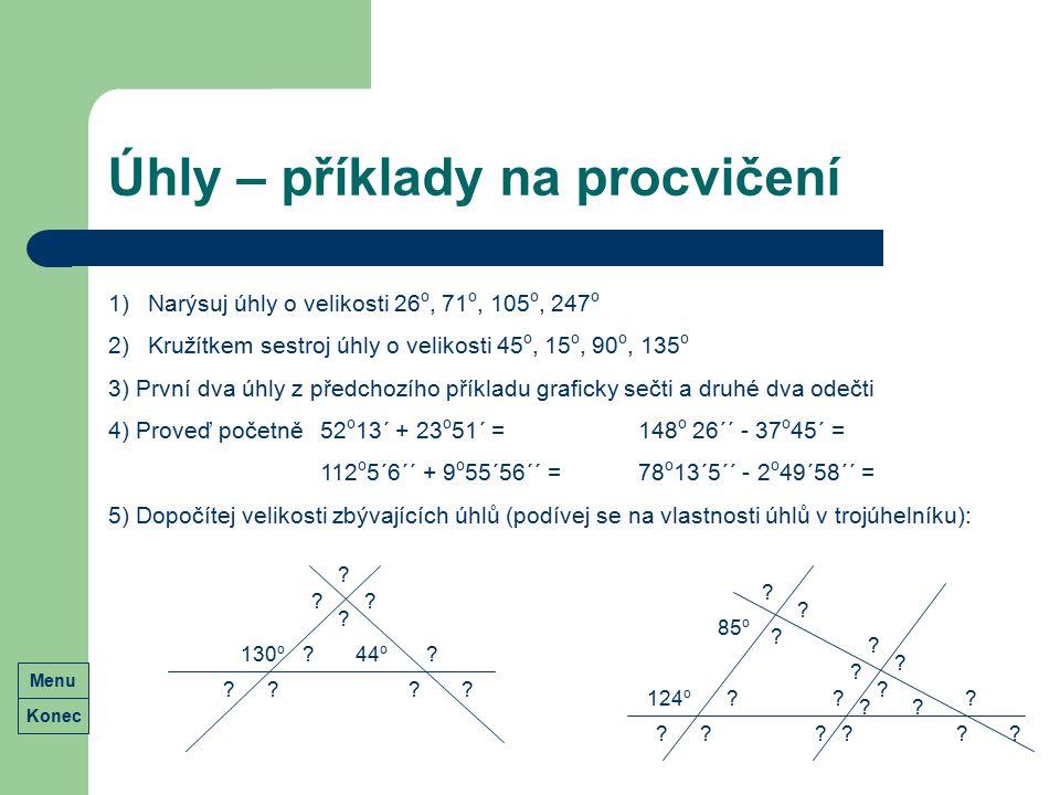 Úhly – příklady na procvičení Konec Menu 1)Narýsuj úhly o velikosti 26 o, 71 o, 105 o, 247 o 2)Kružítkem sestroj úhly o velikosti 45 o, 15 o, 90 o, 13