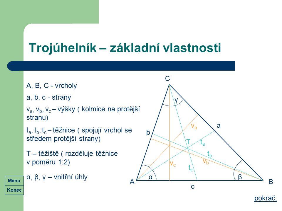 Trojúhelník – základní vlastnosti c a b A T B A, B, C - vrcholy a, b, c - strany pokrač. vbvb vava vcvc v a, v b, v c – výšky ( kolmice na protější st