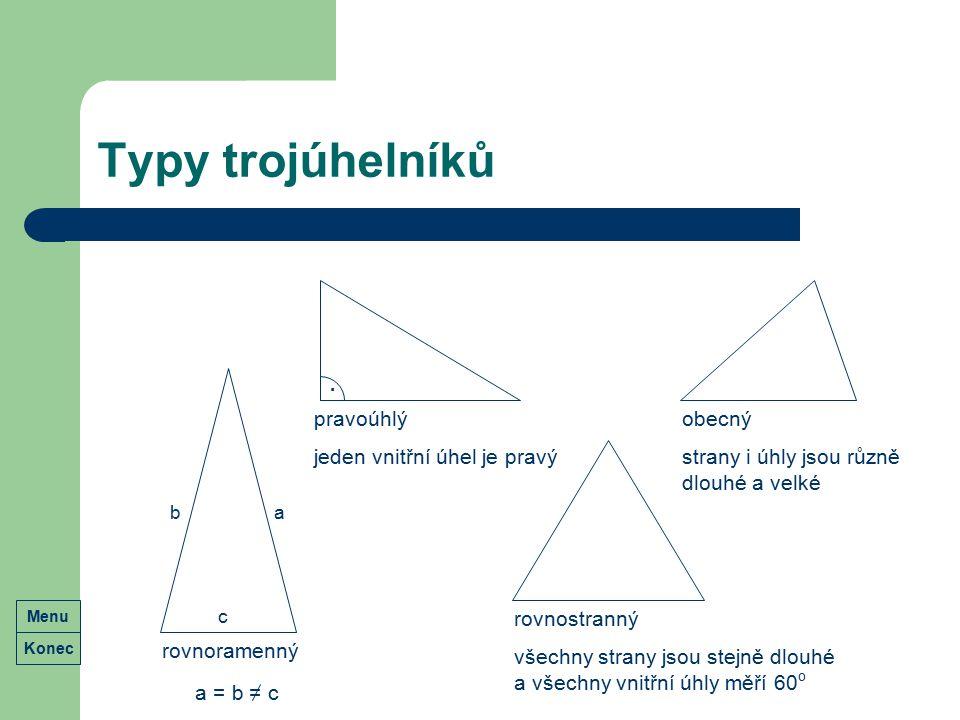 Typy trojúhelníků rovnostranný všechny strany jsou stejně dlouhé a všechny vnitřní úhly měří 60 o rovnoramenný a = b = c pravoúhlý jeden vnitřní úhel