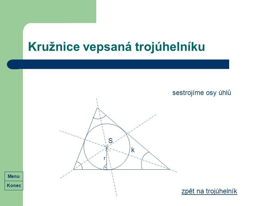 Kružnice vepsaná trojúhelníku zpět na trojúhelník k S sestrojíme osy úhlů r. Konec Menu