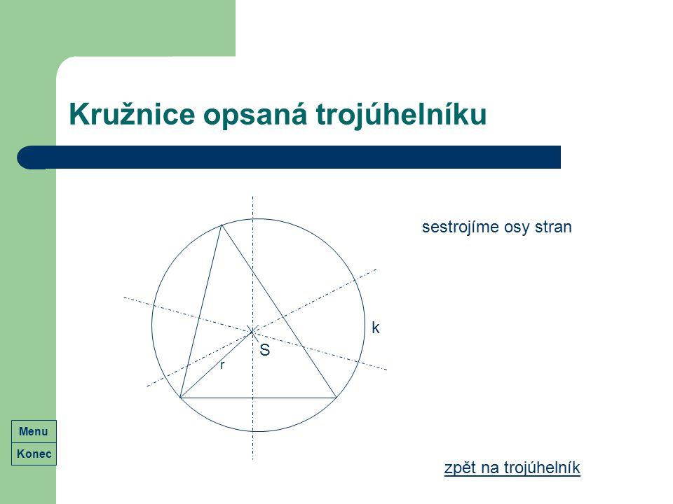 Kružnice opsaná trojúhelníku zpět na trojúhelník k S sestrojíme osy stran r Konec Menu