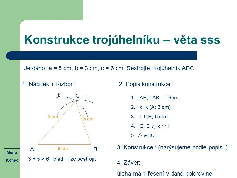 Konstrukce trojúhelníku – věta sss Je dáno: a = 5 cm, b = 3 cm, c = 6 cm. Sestrojte trojúhelník ABC 1. Náčrtek + rozbor : 3 + 5 > 6 platí – lze sestro