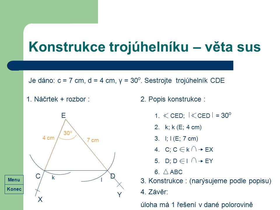 Konstrukce trojúhelníku – věta sus Je dáno: c = 7 cm, d = 4 cm, γ = 30 o. Sestrojte trojúhelník CDE 1. Náčrtek + rozbor : D E 7 cm 4 cm 2. Popis konst
