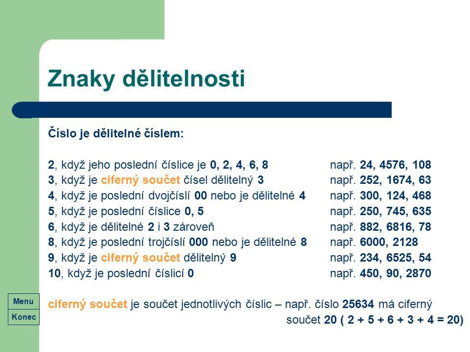 Znaky dělitelnosti Číslo je dělitelné číslem: 2, když jeho poslední číslice je 0, 2, 4, 6, 8např. 24, 4576, 108 3, když je ciferný součet čísel dělite
