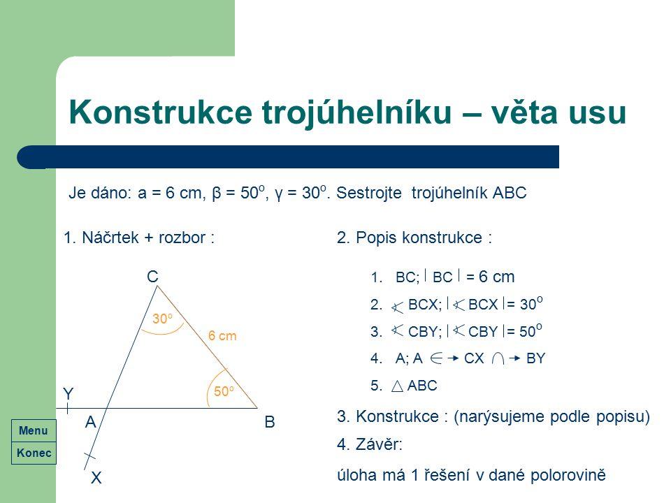Konstrukce trojúhelníku – věta usu Je dáno: a = 6 cm, β = 50 o, γ = 30 o. Sestrojte trojúhelník ABC 1. Náčrtek + rozbor : B C 6 cm 2. Popis konstrukce