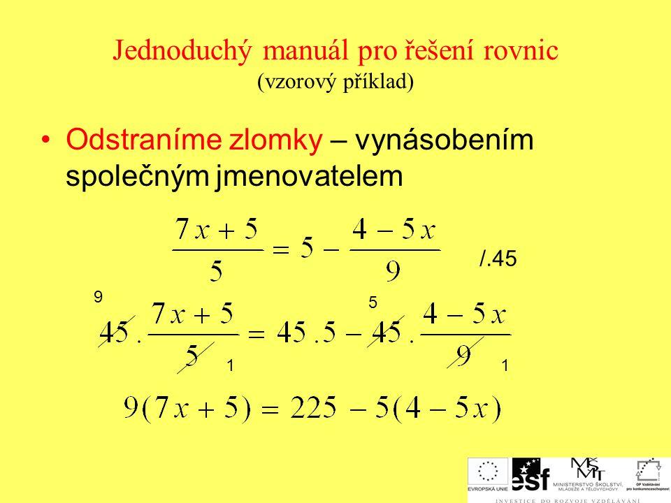 Užitečné poznámky Lineární rovnice řešíme pomocí ekvivalentních úprav - přičtení stejného čísla nebo výrazu k oběma stranám rovnice; - vynásobení obou stran rovnice stejným číslem nebo výrazem různým od nuly Nejmenší společný násobek je nejmenší číslo,ve kterém jsou daná čísla beze zbytku obsažená