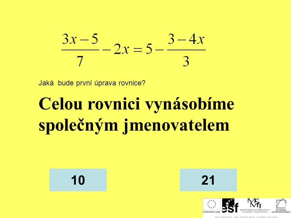 Celou rovnici vynásobíme společným jmenovatelem 1021 Jaká bude první úprava rovnice?