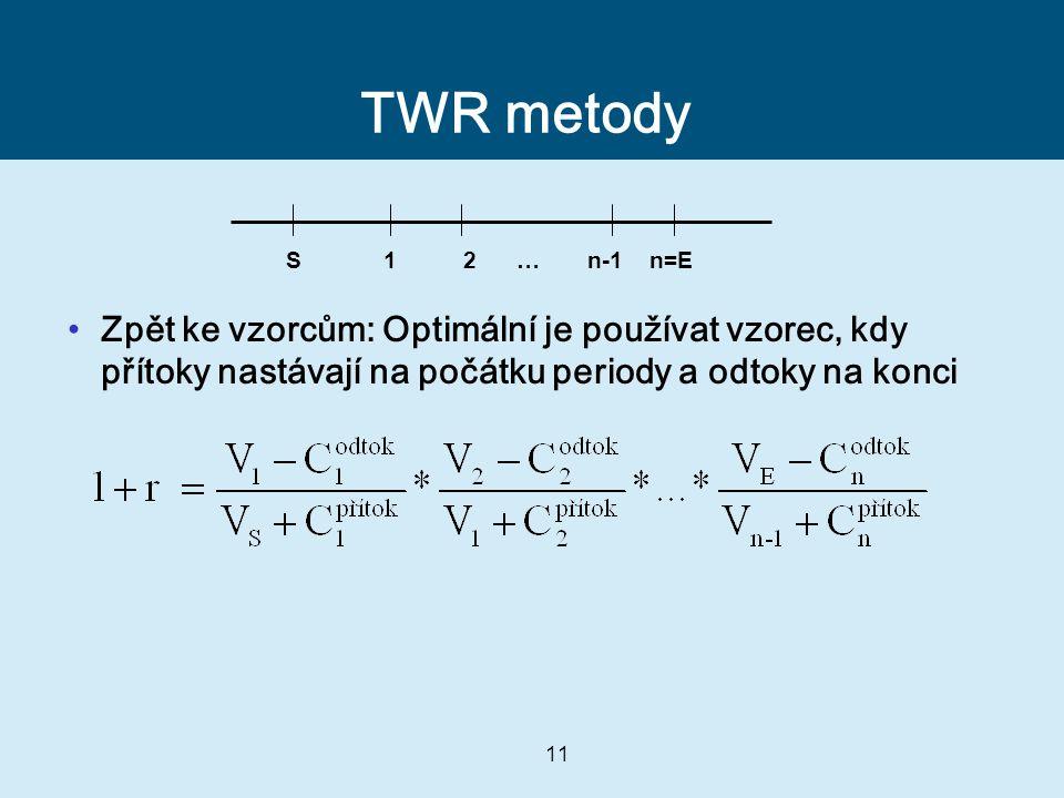 11 TWR metody Zpět ke vzorcům: Optimální je používat vzorec, kdy přítoky nastávají na počátku periody a odtoky na konci n-11S2n=E…