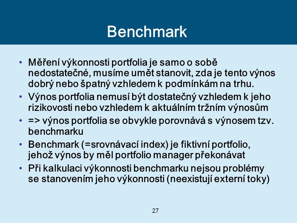 27 Benchmark Měření výkonnosti portfolia je samo o sobě nedostatečné, musíme umět stanovit, zda je tento výnos dobrý nebo špatný vzhledem k podmínkám