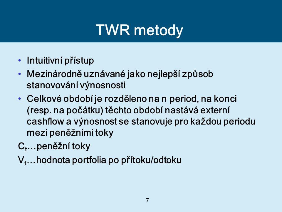 7 TWR metody Intuitivní přístup Mezinárodně uznávané jako nejlepší způsob stanovování výnosnosti Celkové období je rozděleno na n period, na konci (resp.