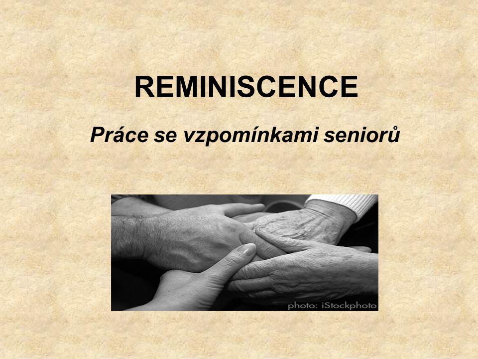 REMINISCENCE Práce se vzpomínkami seniorů