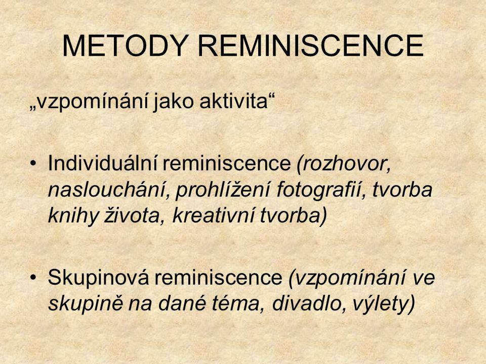 """METODY REMINISCENCE """"vzpomínání jako aktivita Individuální reminiscence (rozhovor, naslouchání, prohlížení fotografií, tvorba knihy života, kreativní tvorba) Skupinová reminiscence (vzpomínání ve skupině na dané téma, divadlo, výlety)"""