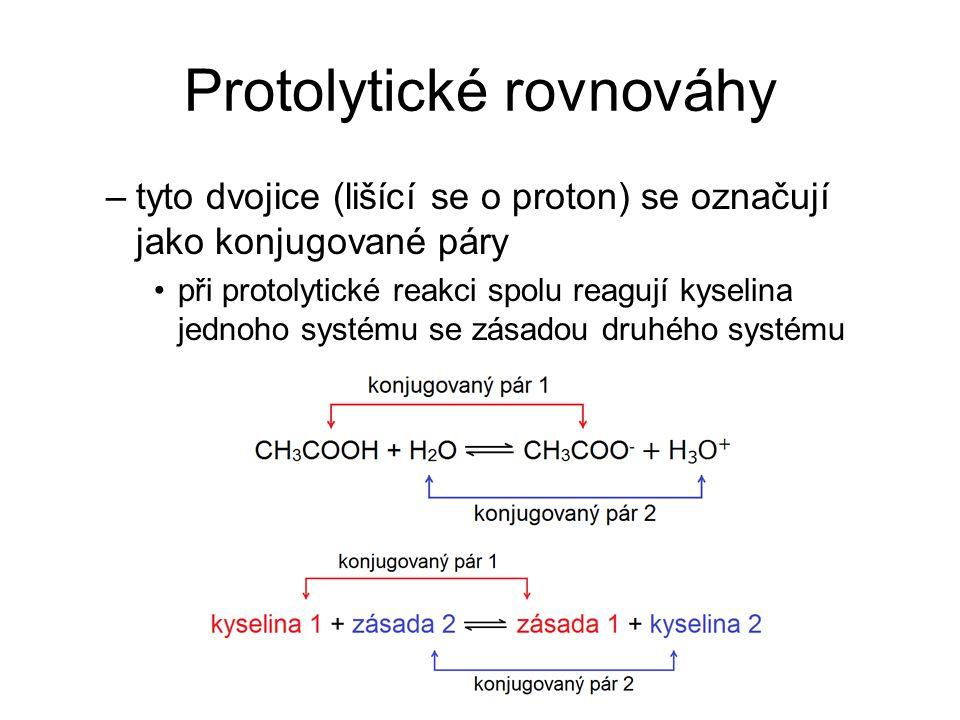 Protolytické rovnováhy –tyto dvojice (lišící se o proton) se označují jako konjugované páry při protolytické reakci spolu reagují kyselina jednoho sys