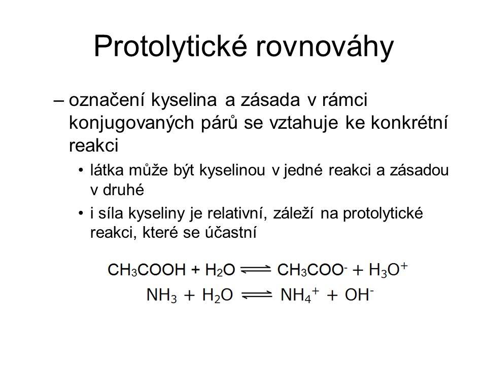 Protolytické rovnováhy –označení kyselina a zásada v rámci konjugovaných párů se vztahuje ke konkrétní reakci látka může být kyselinou v jedné reakci