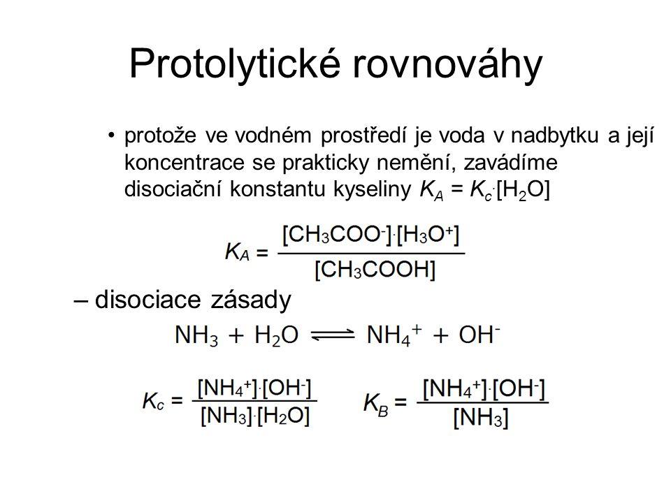 Protolytické rovnováhy protože ve vodném prostředí je voda v nadbytku a její koncentrace se prakticky nemění, zavádíme disociační konstantu kyseliny K