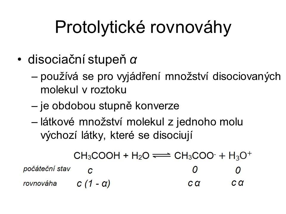 Protolytické rovnováhy disociační stupeň α –používá se pro vyjádření množství disociovaných molekul v roztoku –je obdobou stupně konverze –látkové mno