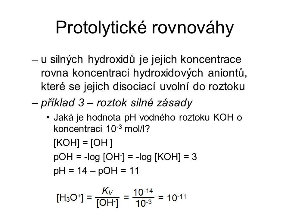 Protolytické rovnováhy –u silných hydroxidů je jejich koncentrace rovna koncentraci hydroxidových aniontů, které se jejich disociací uvolní do roztoku