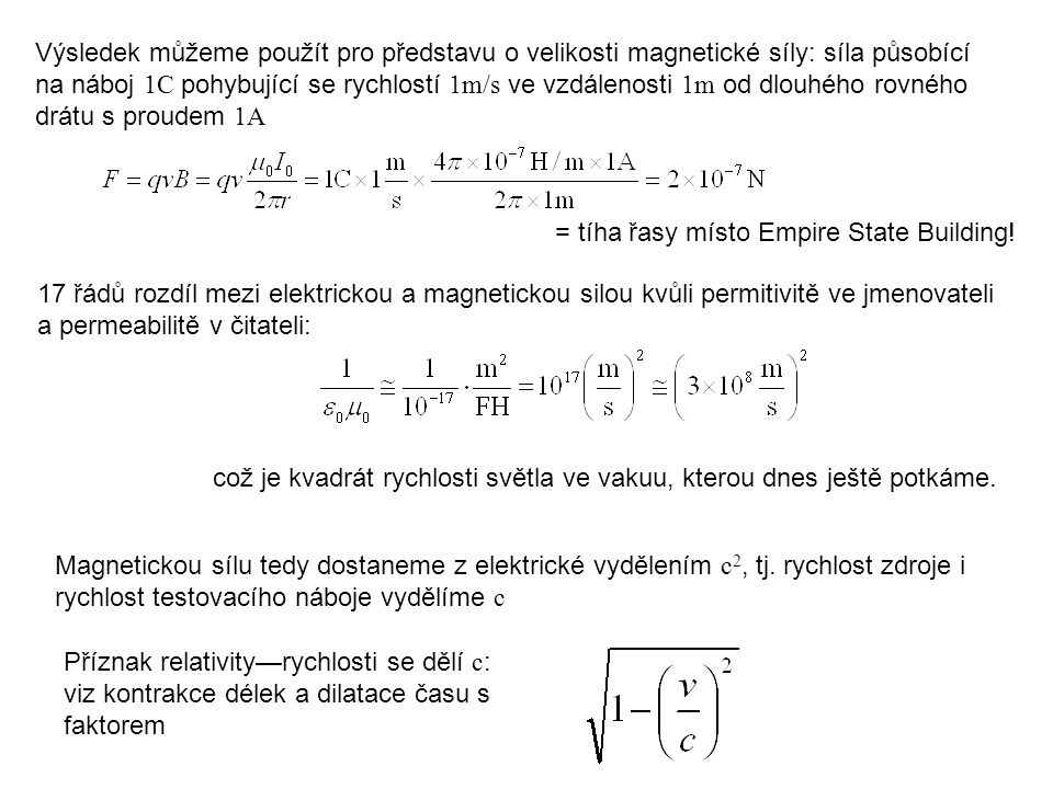 Výsledek můžeme použít pro představu o velikosti magnetické síly: síla působící na náboj 1C pohybující se rychlostí 1m/s ve vzdálenosti 1m od dlouhého