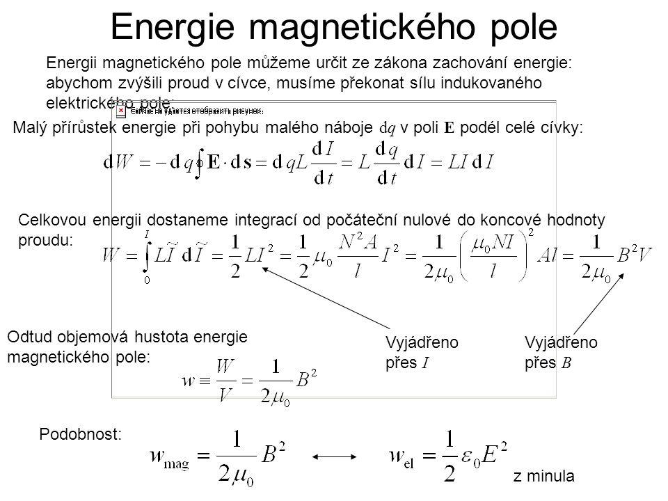 Energie magnetického pole Energii magnetického pole můžeme určit ze zákona zachování energie: abychom zvýšili proud v cívce, musíme překonat sílu indu