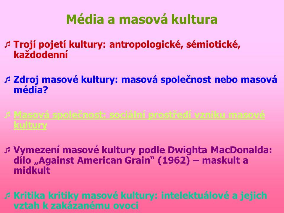"""Zdroj masové kultury aneb cui bono?  Vznik masové kultury z masové společnosti: MK je důsledkem nové společenské formace aneb """"lidé to chtějí, a prot"""