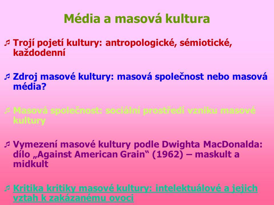Masová kultura podle Dwighta Macdonalda  Pojmy maskult a midkult  Maskult: Uniformizace: problém syntaxe mediální krajiny, slučovací poměr, stírání