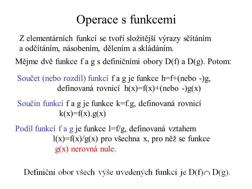 Operace s funkcemi Z elementárních funkcí se tvoří složitější výrazy sčítáním a odčítáním, násobením, dělením a skládáním. Mějme dvě funkce f a g s de