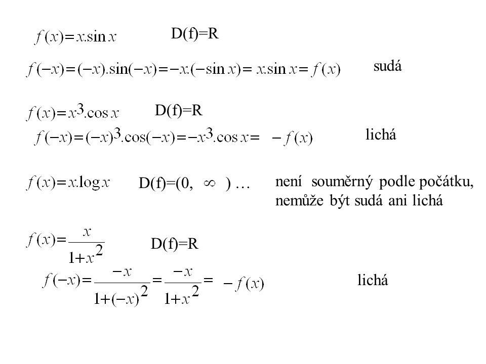 D(f)=R sudá D(f)=R lichá D(f)=(0, ) … není souměrný podle počátku, nemůže být sudá ani lichá D(f)=R lichá
