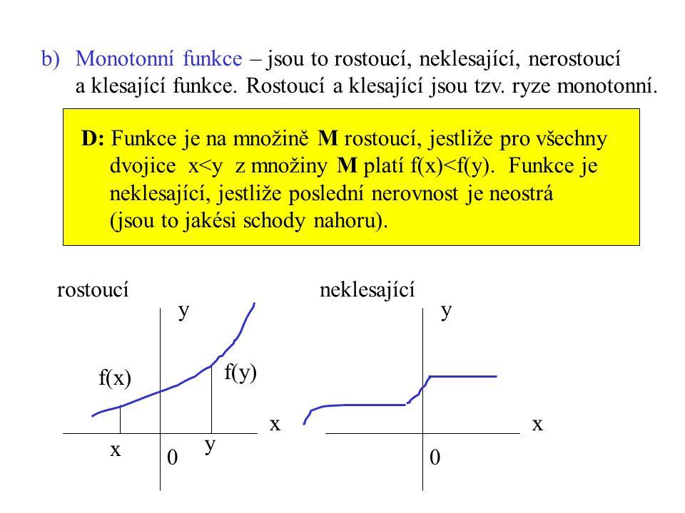 b)Monotonní funkce – jsou to rostoucí, neklesající, nerostoucí a klesající funkce. Rostoucí a klesající jsou tzv. ryze monotonní. D: Funkce je na množ