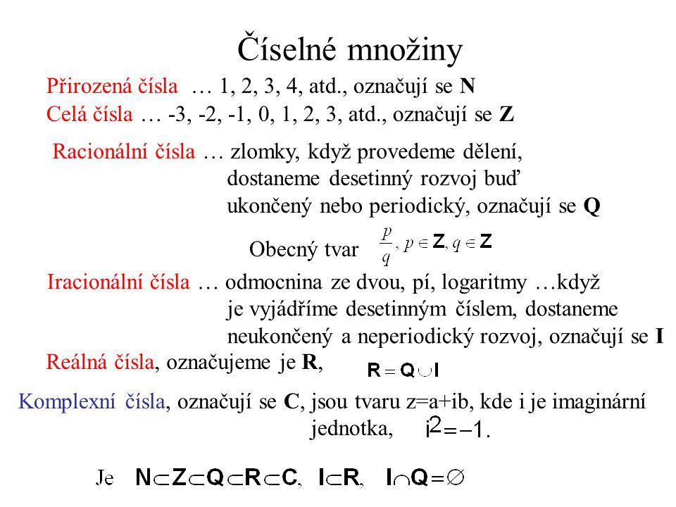 Číselné množiny Přirozená čísla … 1, 2, 3, 4, atd., označují se N Celá čísla … -3, -2, -1, 0, 1, 2, 3, atd., označují se Z Racionální čísla … zlomky,