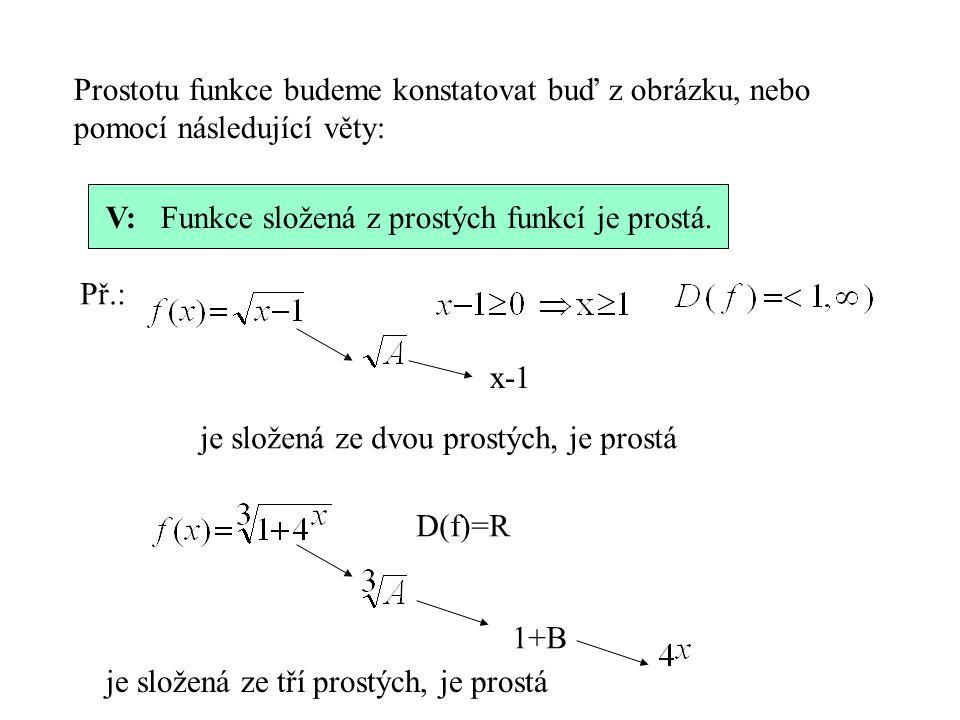 Prostotu funkce budeme konstatovat buď z obrázku, nebo pomocí následující věty: V: Funkce složená z prostých funkcí je prostá. Př.: x-1 je složená ze
