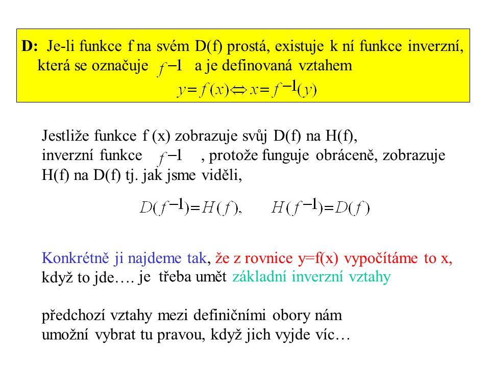D: Je-li funkce f na svém D(f) prostá, existuje k ní funkce inverzní, která se označuje a je definovaná vztahem Jestliže funkce f (x) zobrazuje svůj D