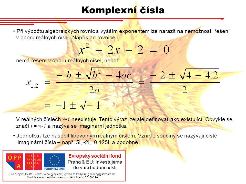 Komplexní čísla Při výpočtu algebraických rovnic s vyšším exponentem lze narazit na nemožnost řešení v oboru reálných čísel. Například rovnice nemá ře