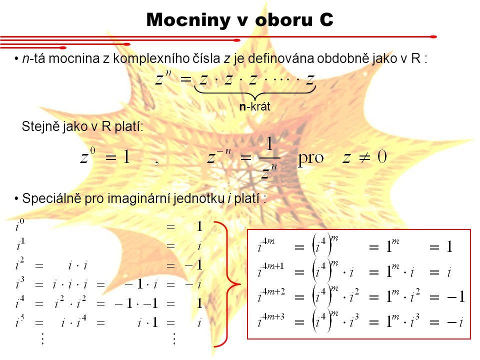 Mocniny v oboru C n-tá mocnina z komplexního čísla z je definována obdobně jako v R : n-krát Stejně jako v R platí: Speciálně pro imaginární jednotku