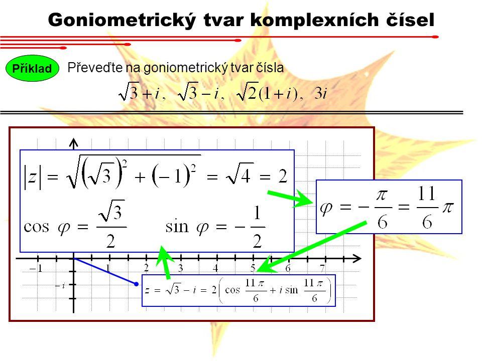 Příklad Převeďte na goniometrický tvar čísla Goniometrický tvar komplexních čísel