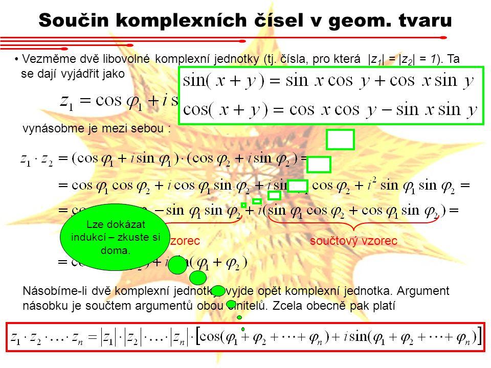 Součin komplexních čísel v geom. tvaru Vezměme dvě libovolné komplexní jednotky (tj. čísla, pro která |z 1 | = |z 2 | = 1). Ta se dají vyjádřit jako v