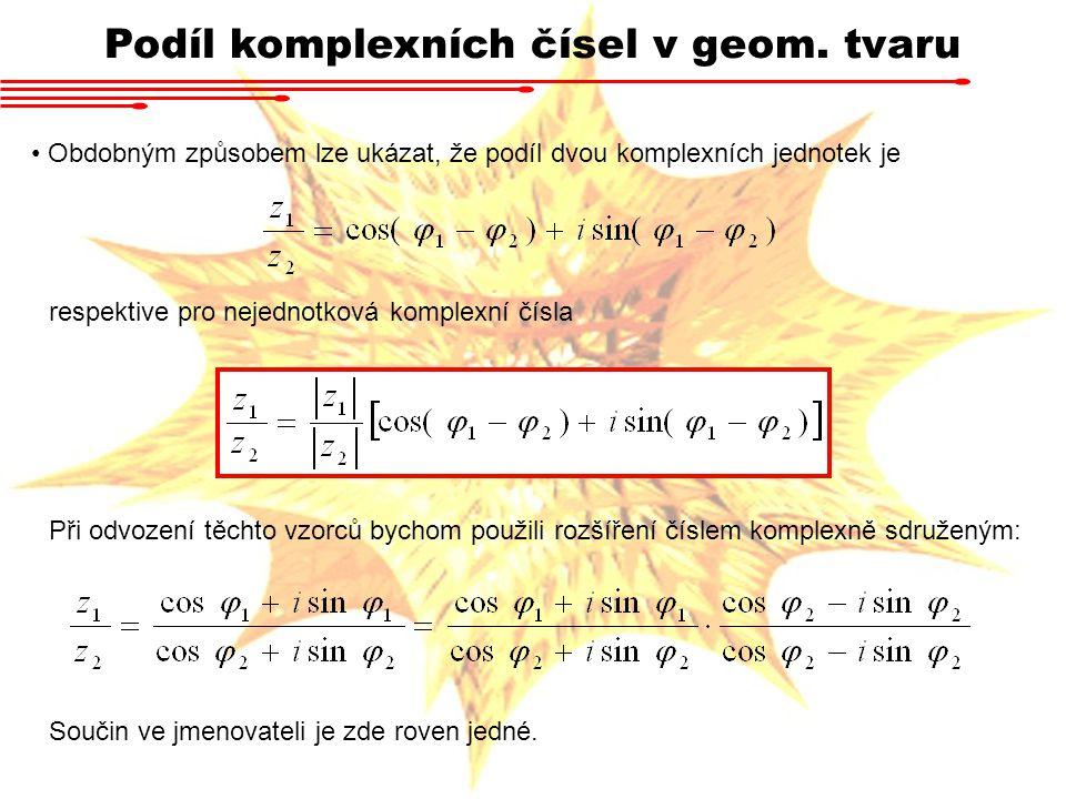 Podíl komplexních čísel v geom. tvaru Obdobným způsobem lze ukázat, že podíl dvou komplexních jednotek je respektive pro nejednotková komplexní čísla