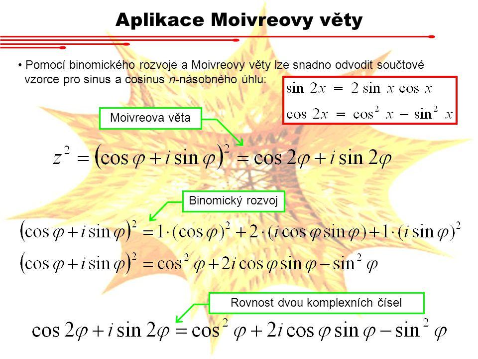 Aplikace Moivreovy věty Pomocí binomického rozvoje a Moivreovy věty lze snadno odvodit součtové vzorce pro sinus a cosinus n-násobného úhlu: Moivreova větaBinomický rozvojRovnost dvou komplexních čísel
