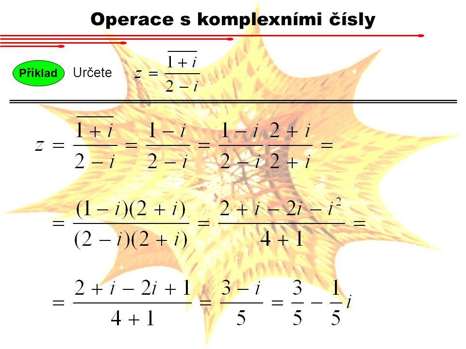 Operace s komplexními čísly Příklad Určete