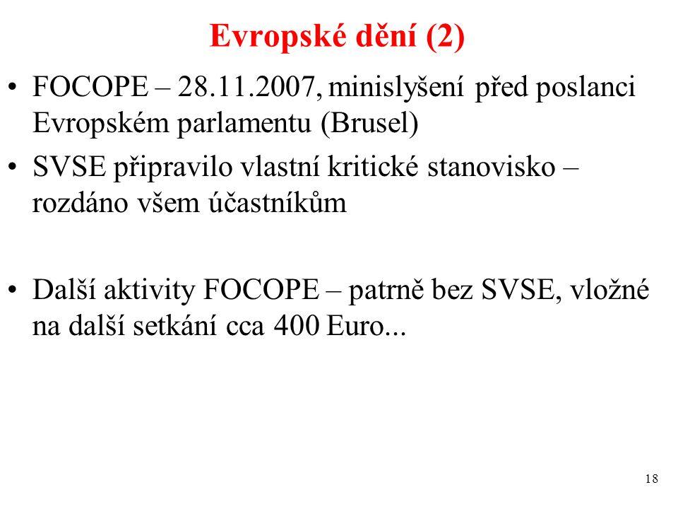 Evropské dění (2) FOCOPE – 28.11.2007, minislyšení před poslanci Evropském parlamentu (Brusel) SVSE připravilo vlastní kritické stanovisko – rozdáno v