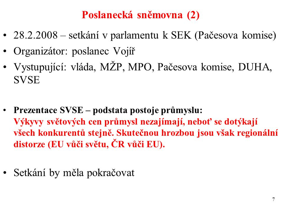 Poslanecká sněmovna (2) 28.2.2008 – setkání v parlamentu k SEK (Pačesova komise) Organizátor: poslanec Vojíř Vystupující: vláda, MŽP, MPO, Pačesova ko