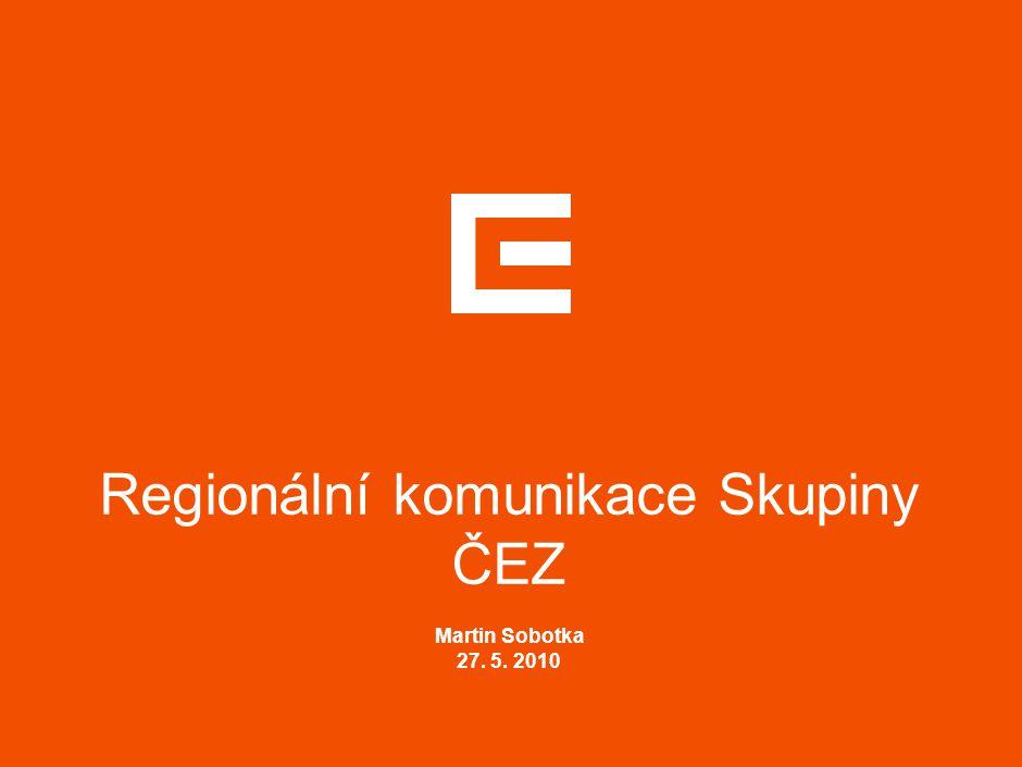 Regionální komunikace Skupiny ČEZ Martin Sobotka 27. 5. 2010