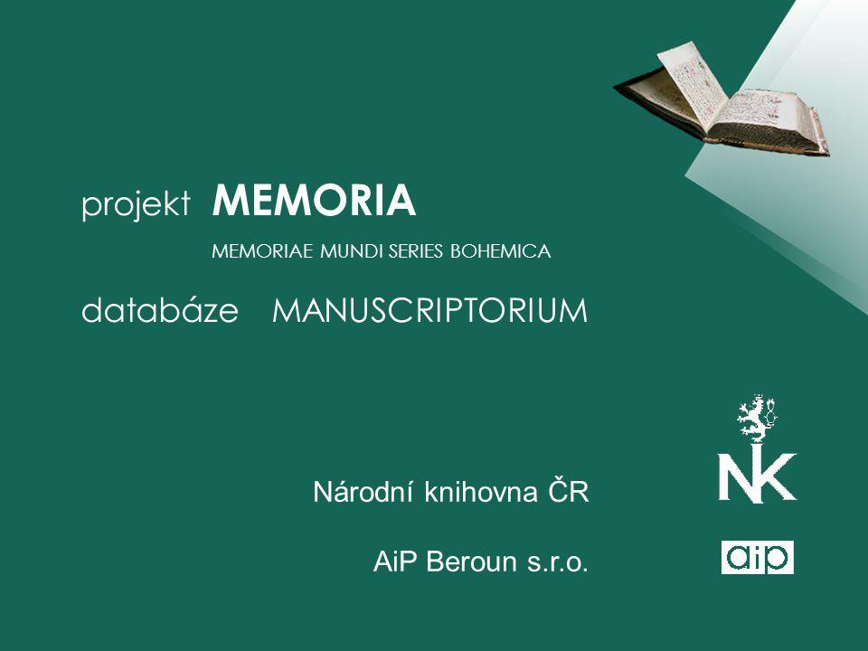 projekt MEMORIA MEMORIAE MUNDI SERIES BOHEMICA databáze MANUSCRIPTORIUM Národní knihovna ČR AiP Beroun s.r.o.