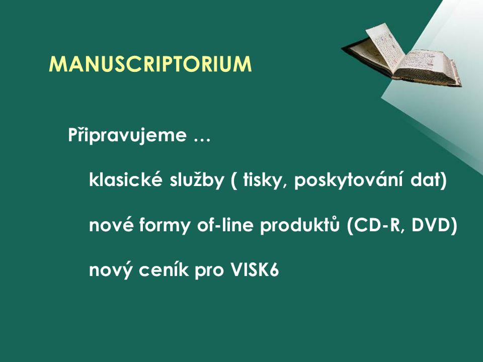 MANUSCRIPTORIUM Připravujeme … klasické služby ( tisky, poskytování dat) nové formy of-line produktů (CD-R, DVD) nový ceník pro VISK6