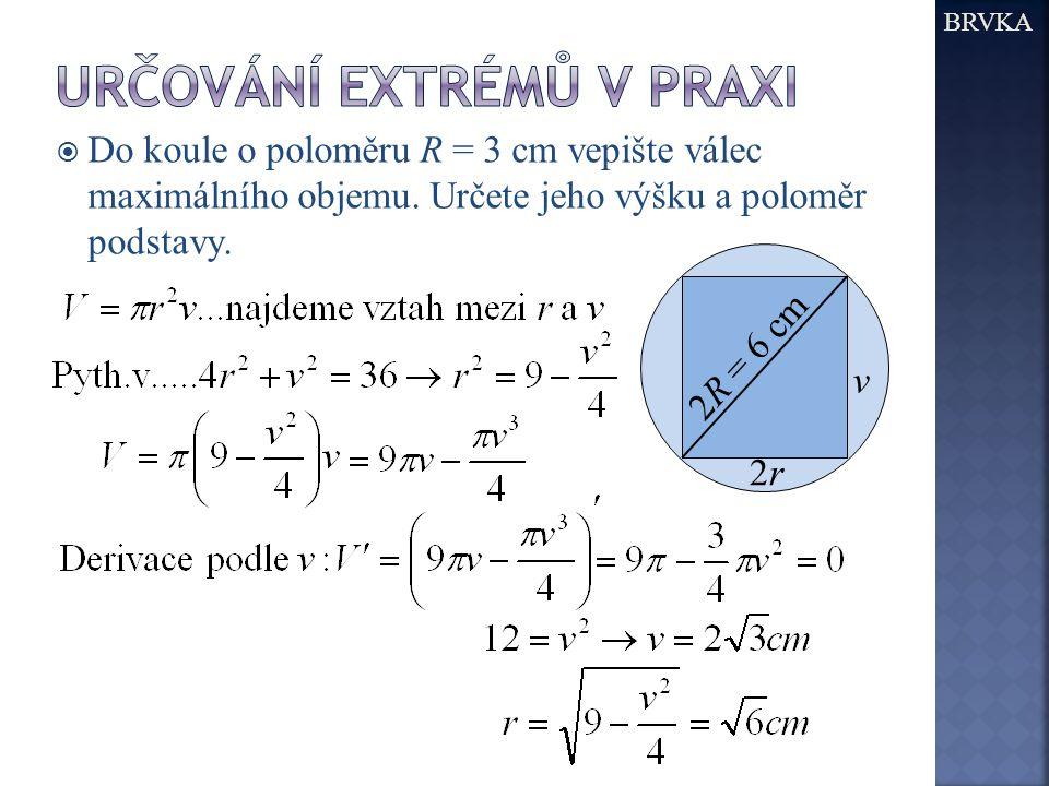 BRVKA  Do koule o poloměru R = 3 cm vepište válec maximálního objemu.
