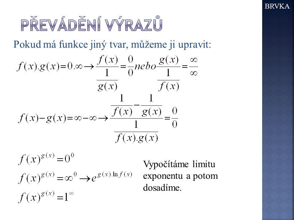 BRVKA Vypočítáme limitu exponentu a potom dosadíme. Pokud má funkce jiný tvar, můžeme ji upravit: