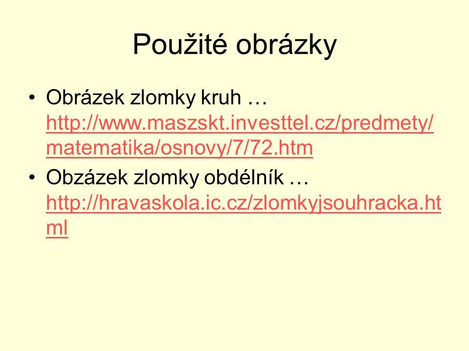 Použité obrázky Obrázek zlomky kruh … http://www.maszskt.investtel.cz/predmety/ matematika/osnovy/7/72.htm http://www.maszskt.investtel.cz/predmety/ m