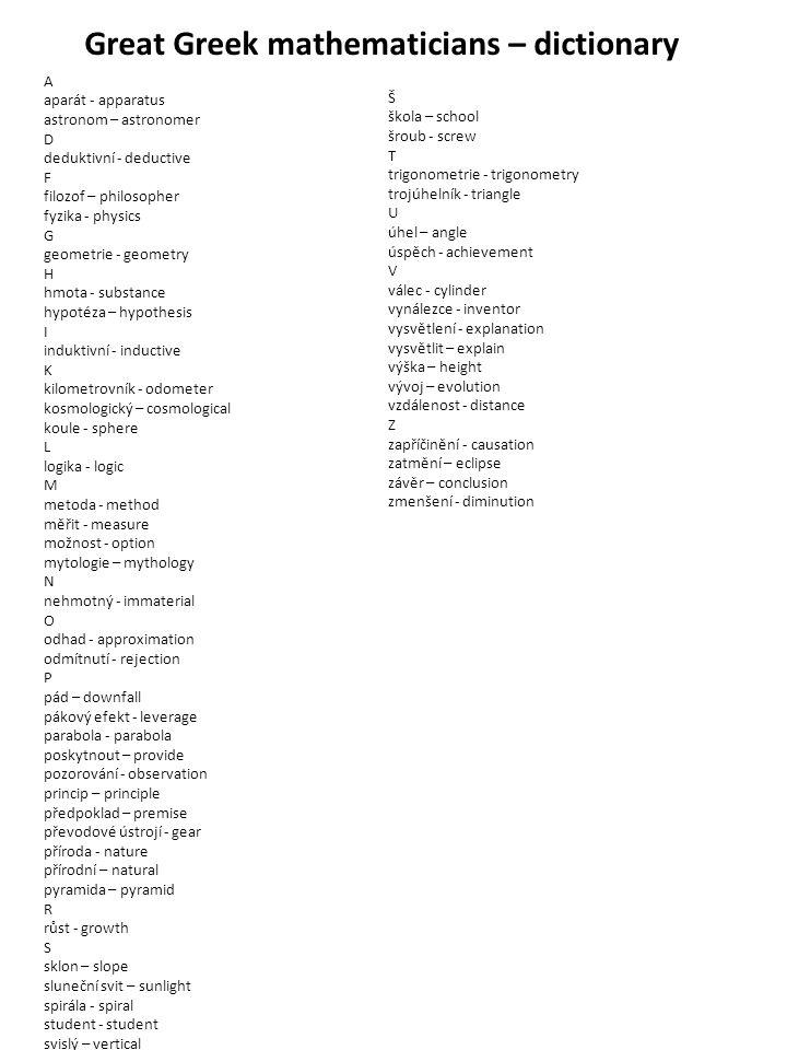 Great Greek mathematicians – dictionary A aparát - apparatus astronom – astronomer D deduktivní - deductive F filozof – philosopher fyzika - physics G