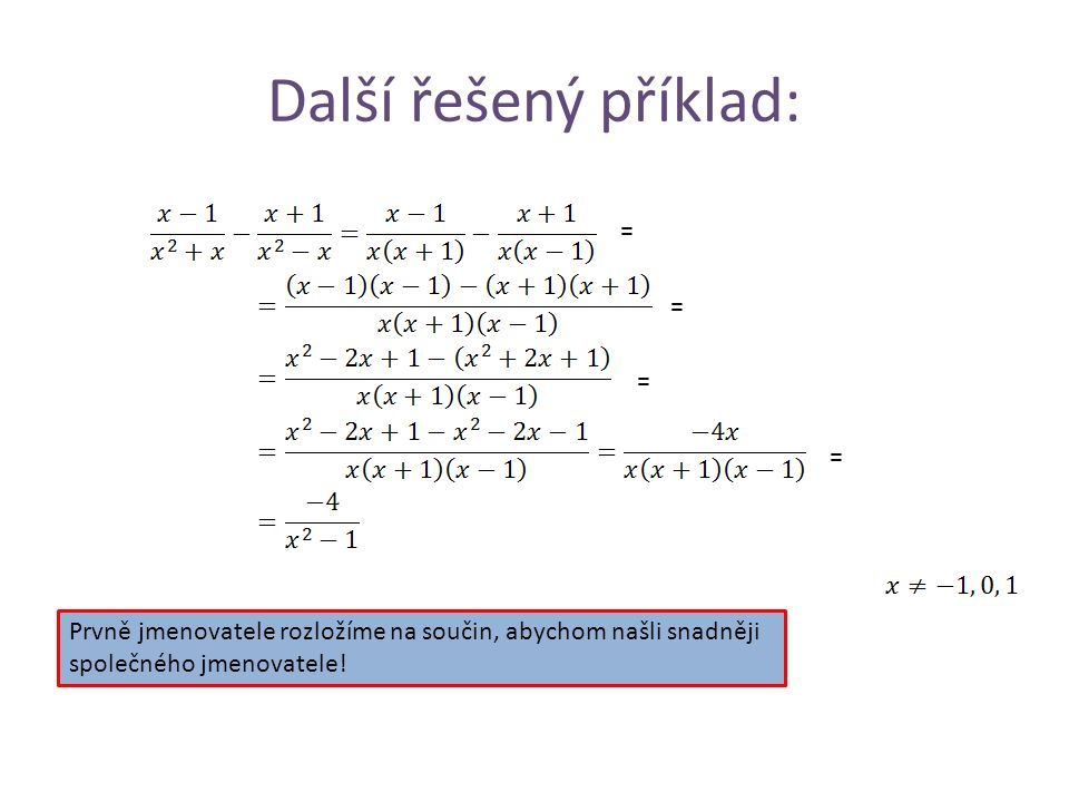 Další řešený příklad: = = = = Prvně jmenovatele rozložíme na součin, abychom našli snadněji společného jmenovatele!